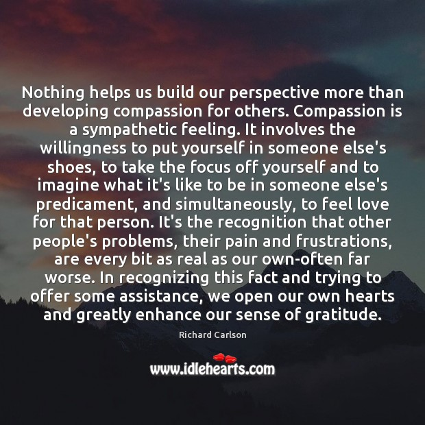 Nothing helps us build our perspective more than developing compassion for others. Image