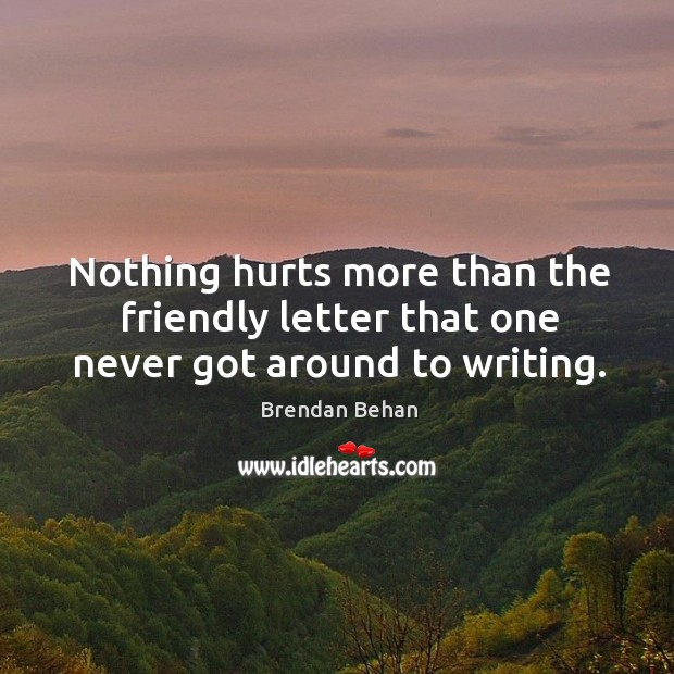 Nothing hurts more than the friendly letter that one never got around to writing. Image