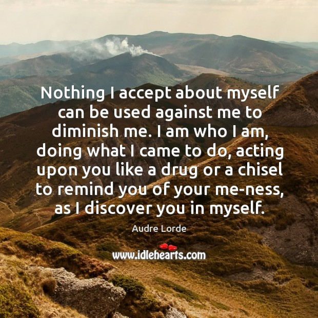 Nothing I accept about myself can be used against me to diminish Audre Lorde Picture Quote