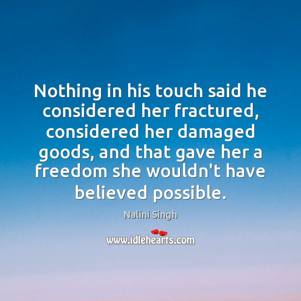 Nothing in his touch said he considered her fractured, considered her damaged Image
