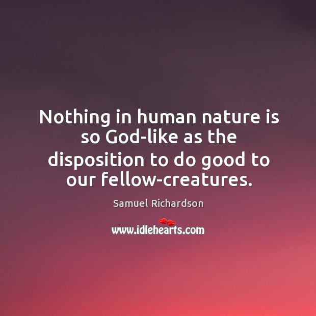 Image, Nothing in human nature is so god-like as the disposition to do good to our fellow-creatures.