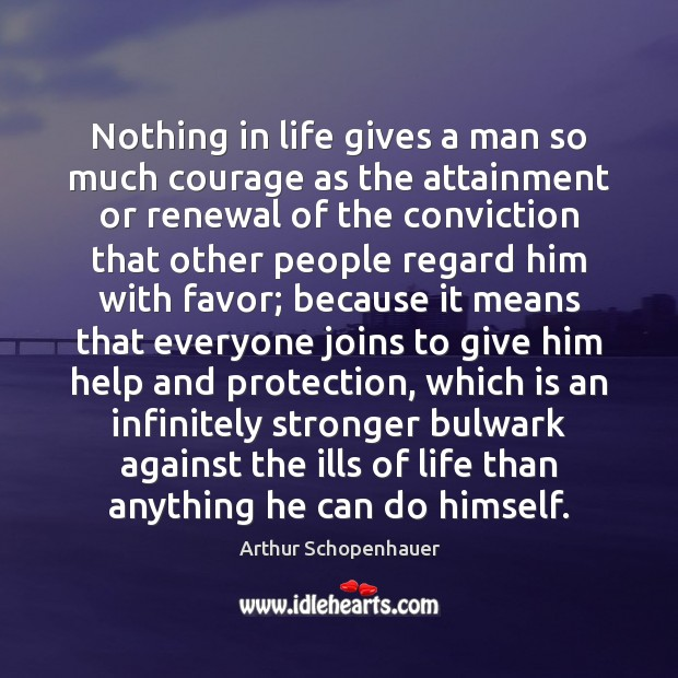 Nothing in life gives a man so much courage as the attainment Image