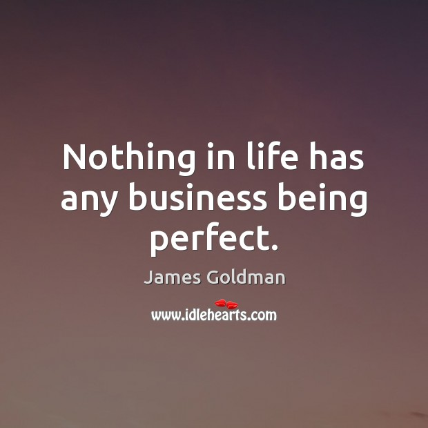 Nothing in life has any business being perfect. Image