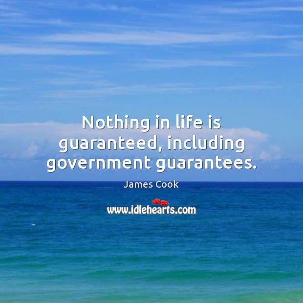 Nothing in life is guaranteed, including government guarantees. Image
