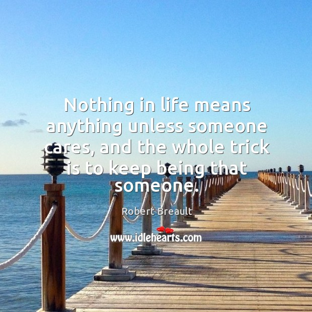 Nothing in life means anything unless someone cares, and the whole trick Image