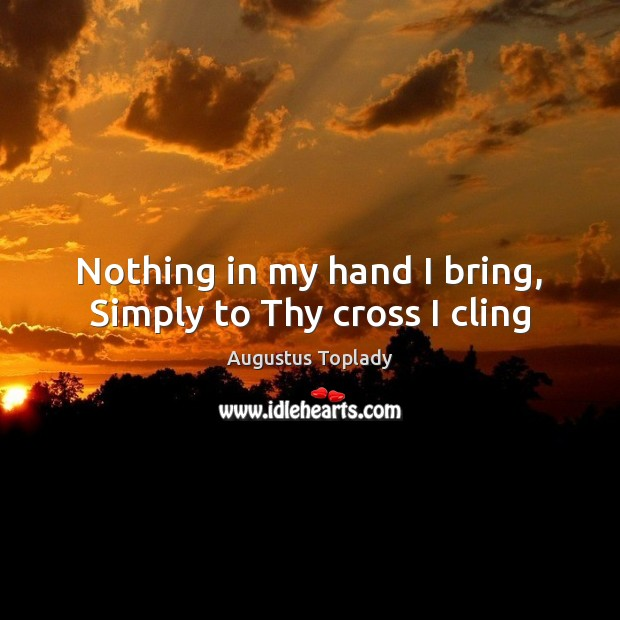 Image, Nothing in my hand I bring, Simply to Thy cross I cling