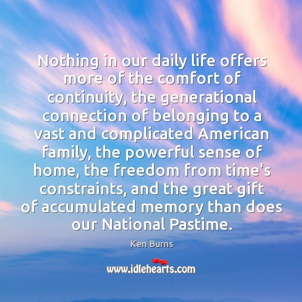 Nothing in our daily life offers more of the comfort of continuity, Image