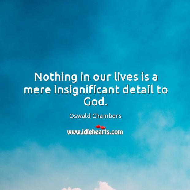 Nothing in our lives is a mere insignificant detail to God. Image