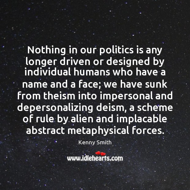 Image, Nothing in our politics is any longer driven or designed by individual
