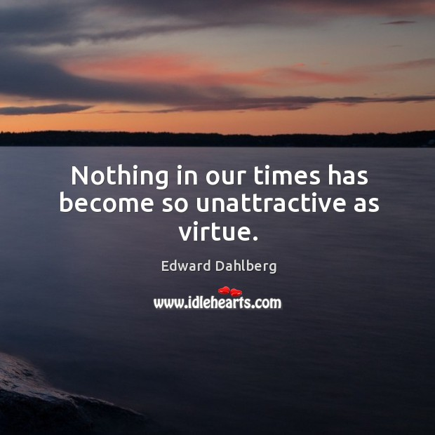 Nothing in our times has become so unattractive as virtue. Image