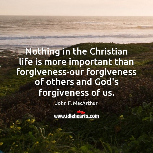 Nothing in the Christian life is more important than forgiveness-our forgiveness of Image