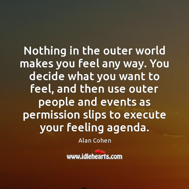 Nothing in the outer world makes you feel any way. You decide Image