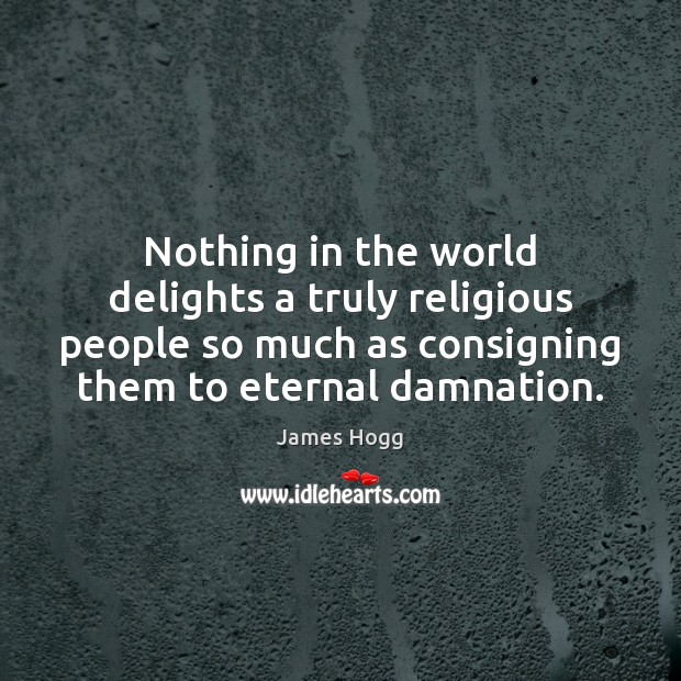 Nothing in the world delights a truly religious people so much as Image
