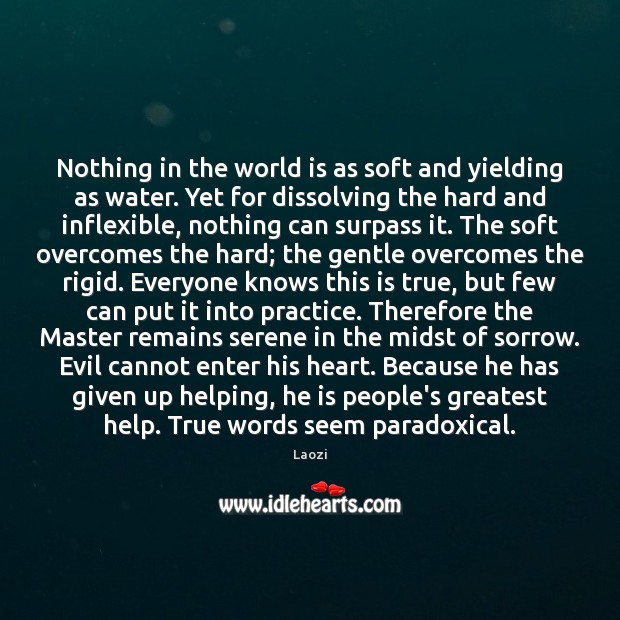 Image, Nothing in the world is as soft and yielding as water. Yet