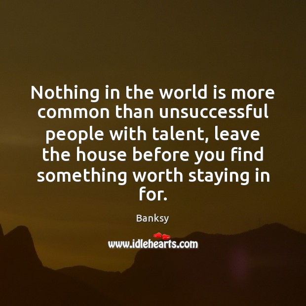 Image, Nothing in the world is more common than unsuccessful people with talent,