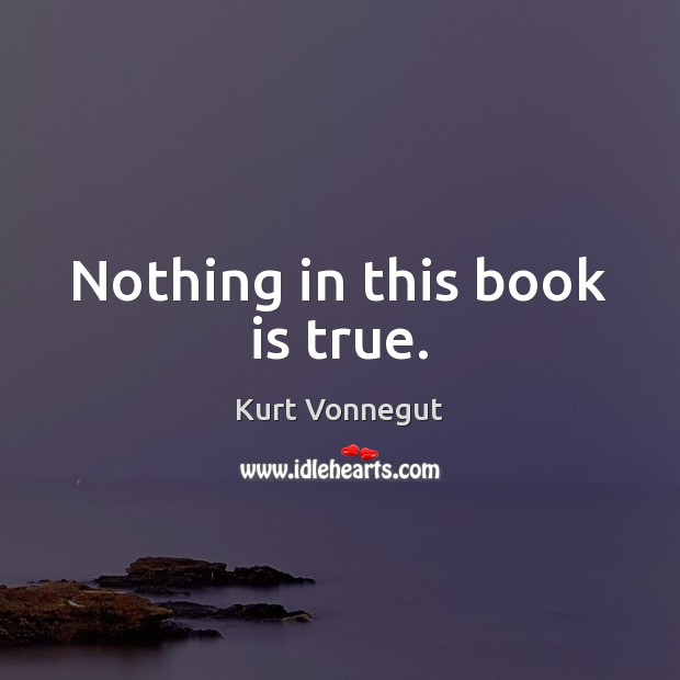 Nothing in this book is true. Image