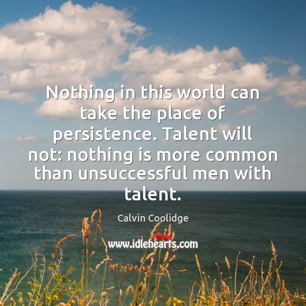 Image, Nothing in this world can take the place of persistence. Talent will