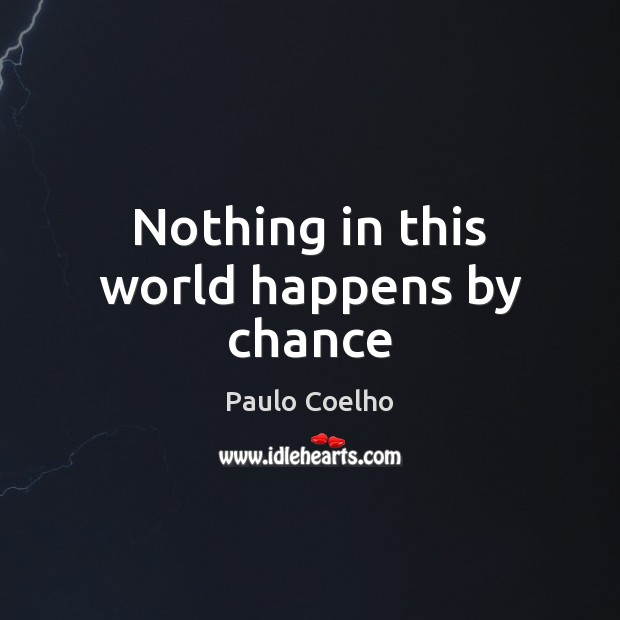 Nothing in this world happens by chance Paulo Coelho Picture Quote