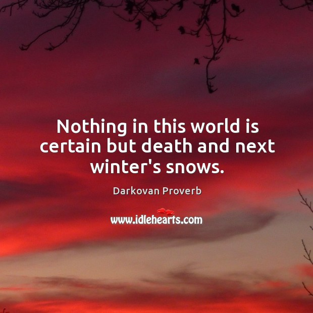 Nothing in this world is certain but death and next winter's snows. Darkovan Proverbs Image