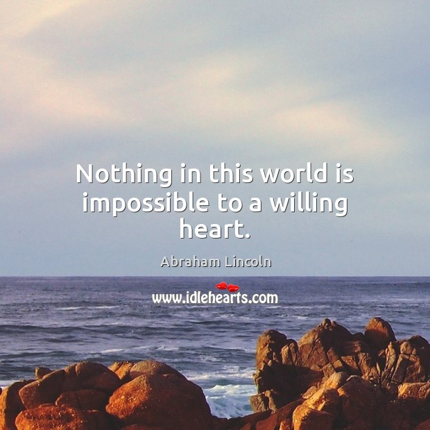 Nothing in this world is impossible to a willing heart. Image