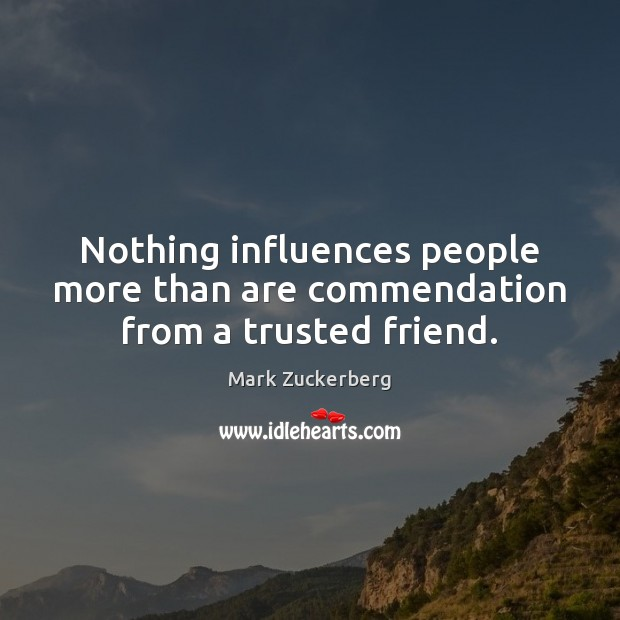 Image, Nothing influences people more than are commendation from a trusted friend.