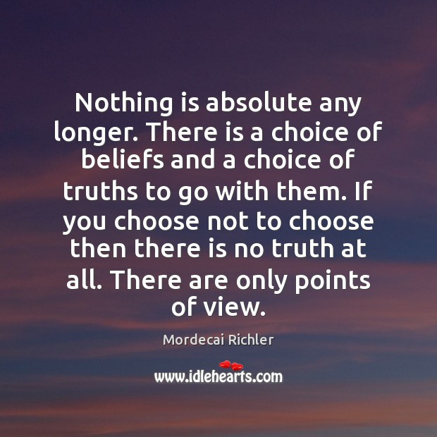 Nothing is absolute any longer. There is a choice of beliefs and Image