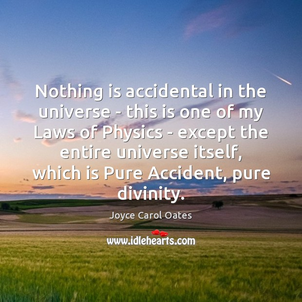 Nothing is accidental in the universe – this is one of my Joyce Carol Oates Picture Quote