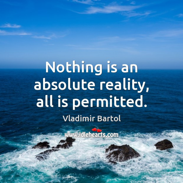 Nothing is an absolute reality, all is permitted. Image