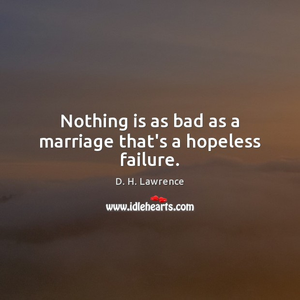 Nothing is as bad as a marriage that's a hopeless failure. Image
