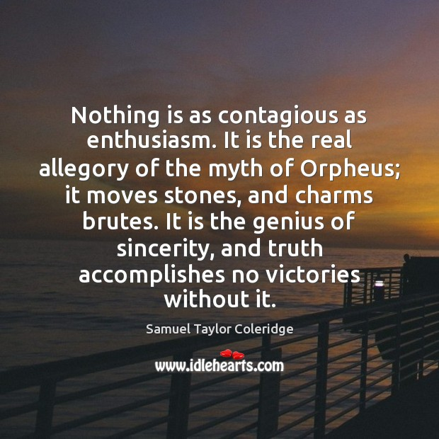 Nothing is as contagious as enthusiasm. It is the real allegory of Samuel Taylor Coleridge Picture Quote