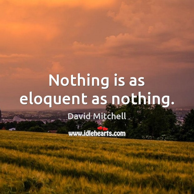 Nothing is as eloquent as nothing. Image