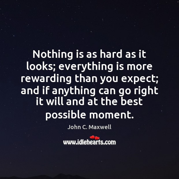Image, Nothing is as hard as it looks; everything is more rewarding than