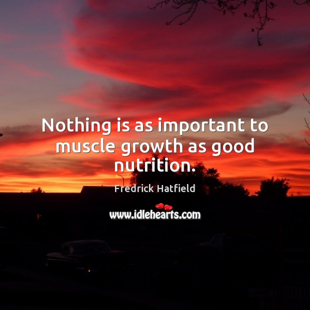 Nothing is as important to muscle growth as good nutrition. Growth Quotes Image