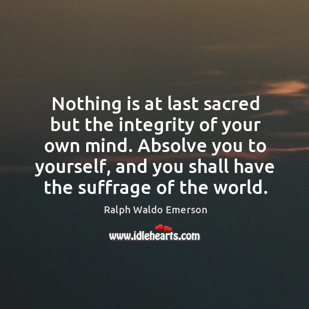 Nothing is at last sacred but the integrity of your own mind. Image