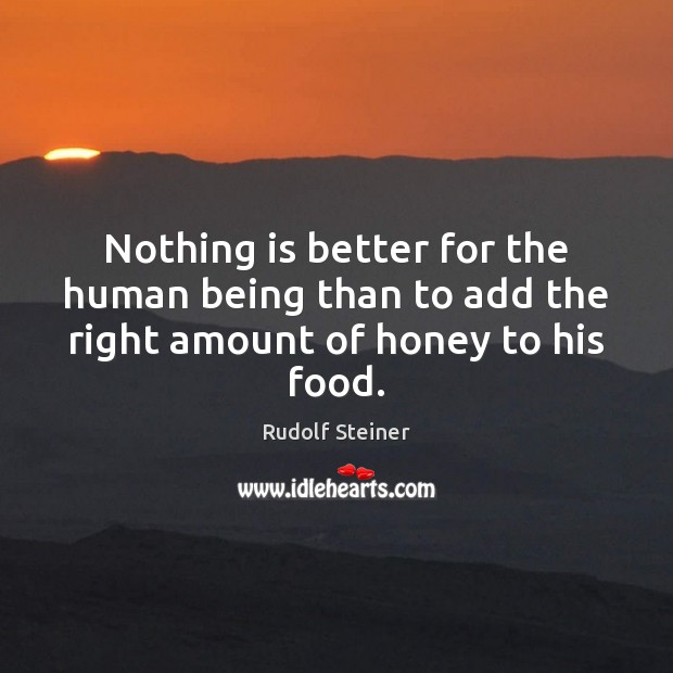 Nothing is better for the human being than to add the right amount of honey to his food. Food Quotes Image