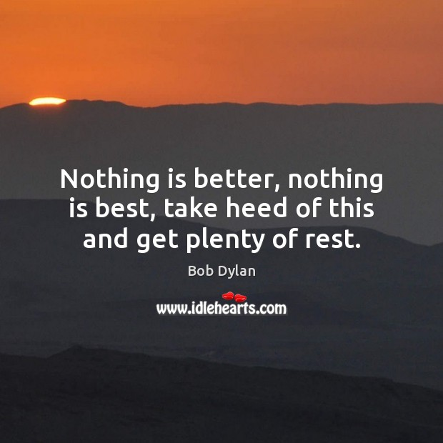Nothing is better, nothing is best, take heed of this and get plenty of rest. Image