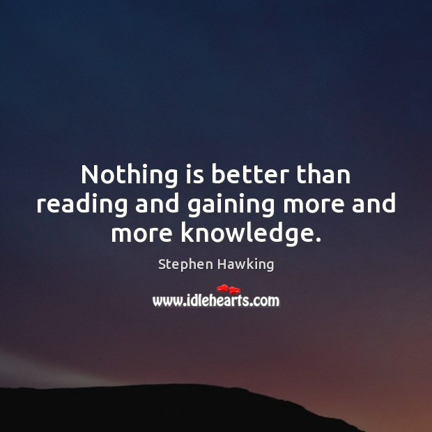 Nothing is better than reading and gaining more and more knowledge. Image