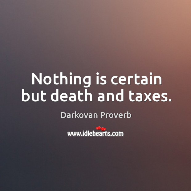 Nothing is certain but death and taxes. Darkovan Proverbs Image