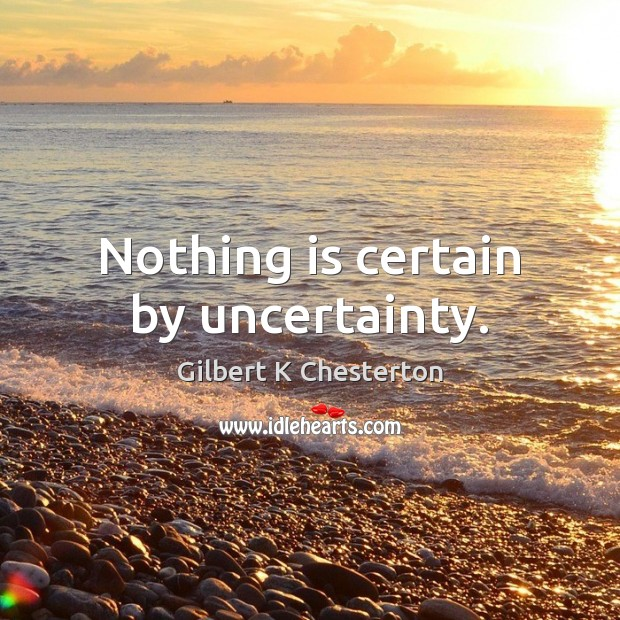 Nothing is certain by uncertainty. Image