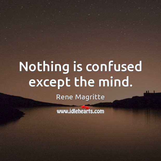 Nothing is confused except the mind. Image