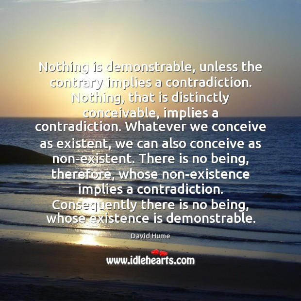 Nothing is demonstrable, unless the contrary implies a contradiction. Nothing, that is Image