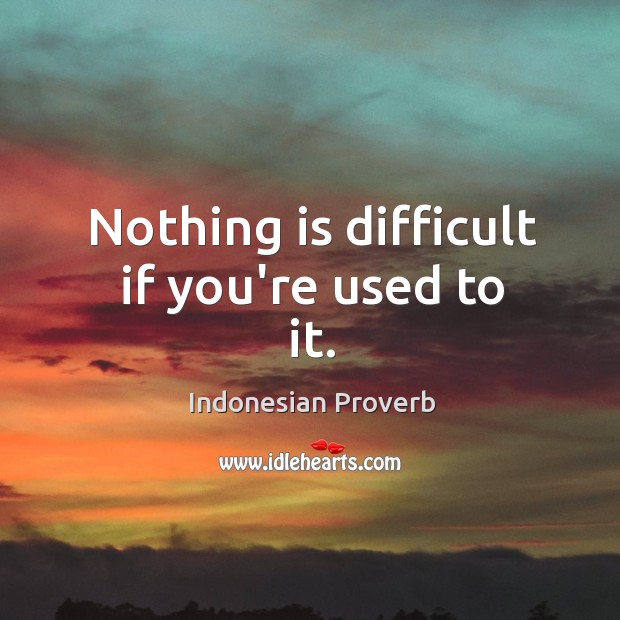 Nothing is difficult if you're used to it. Indonesian Proverbs Image