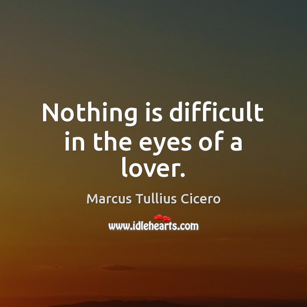 Nothing is difficult in the eyes of a lover. Image