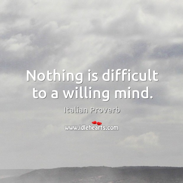 Nothing is difficult to a willing mind. Image