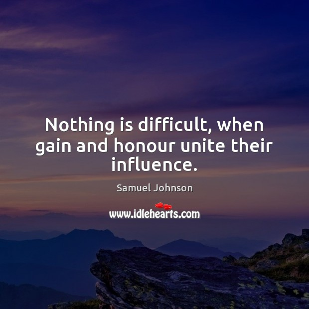 Image, Nothing is difficult, when gain and honour unite their influence.