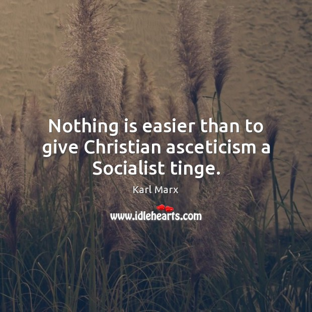 Image, Nothing is easier than to give Christian asceticism a Socialist tinge.