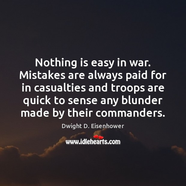Image, Nothing is easy in war. Mistakes are always paid for in casualties