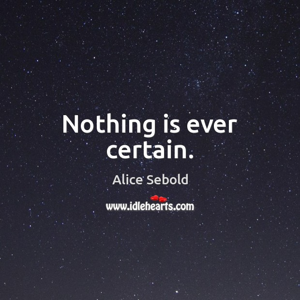 Nothing is ever certain. Image