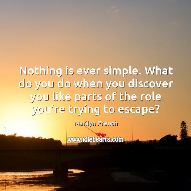 Nothing is ever simple. What do you do when you discover you like parts of the role you're trying to escape? Image