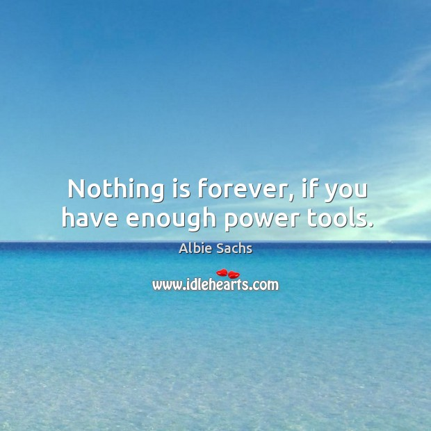 Image, Nothing is forever, if you have enough power tools.